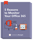 5 Reasons to Monitor your Office 365 eBook